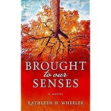 Brought To Our Senses: A Family Saga Novel