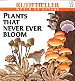 Plants That Never Ever Bloom, Ruth Heller, 0698115589