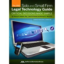 The 2011 Solo and Small Firm Legal Technology Guide: Critical Decisions Made Simple