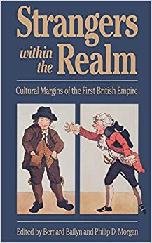 Strangers Within the Realm: Cultural Margins of the First British Empire (Institute of Early American History and Culture, Williamsburg Va)