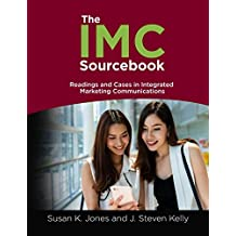 The IMC Sourcebook: Readings and Cases in Integrated Marketing Communications