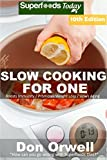 Slow Cooking for One: Over 155 Quick & Easy Gluten Free Low Cholesterol Whole Foods Slow Cooker Meals full of Antioxidants & Phytochemicals (Slow Cooking Natural Weight Loss Transformation)