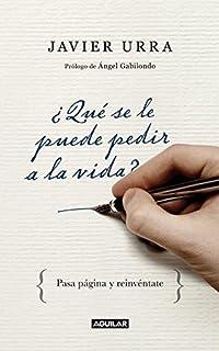 ¿Qué se le puede pedir a la vida? (Spanish Edition)