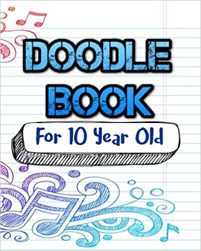 Doodle Book For 10 Year Old: Blank Journals To Write In, Doodle In, Draw In Or Sketch In, 8