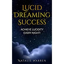 Lucid Dreaming Success - Achieve Lucidity Every Night!