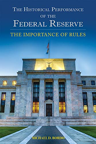The Historical Performance of the Federal Reserve: The Importance of Rules (Bordo Uk)