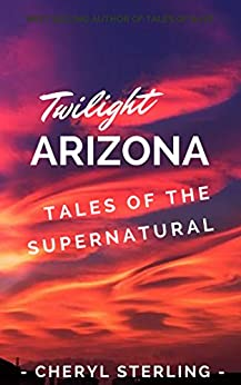 Twilight, Arizona: Tales of the Supernatural by [Sterling, Cheryl]