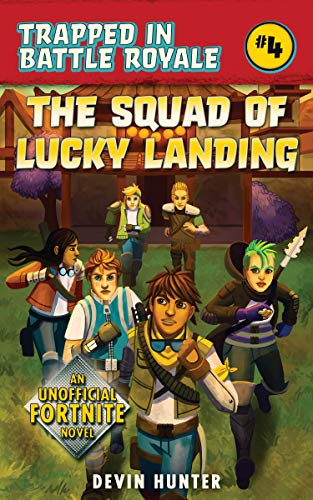 The Squad of Lucky Landing: An Unofficial Fortnite Novel (Trapped In Battle Royale)