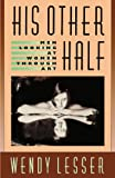 His Other Half : Men Looking at Women Through Art, Wendy Lesser, 0674392116