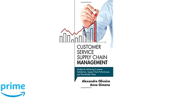 Customer Service Supply Chain Management: Models for Achieving Customer Satisfaction, Supply Chain Performance, and Shareholder Value FT Press Operations ...