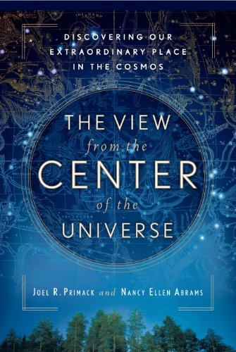 Cosmo Center - The View From the Center of the Universe: Discovering Our Extraordinary Place in the Cosmos