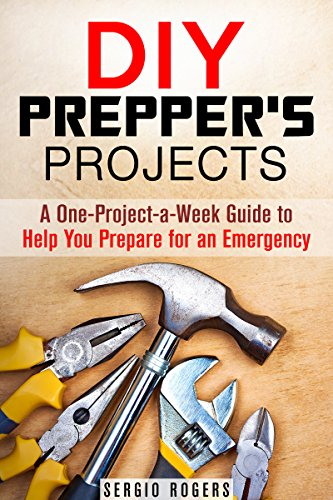 DIY Prepper's Projects: A One-Project-a-Week Guide to Help You Prepare for an Emergency (SHTF & Survival Guide) Pdf