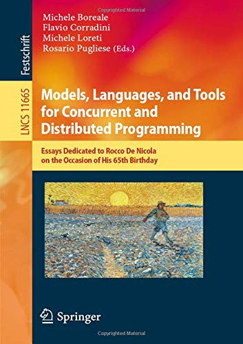 Models, Languages, and Tools for Concurrent and Distributed Programming: Essays Dedicated to Rocco De Nicola on the Occasion of His 65th Birthday (Lecture Notes in Computer Science)
