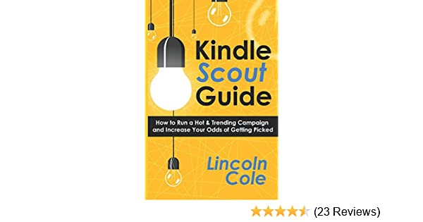 Kindle Scout Guide: How to Run a Hot & Trending Campaign and