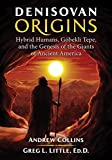 Denisovan Origins: Hybrid Humans, Göbekli Tepe, and the Genesis of the Giants of Ancient America