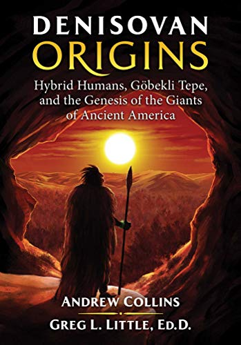 - Denisovan Origins: Hybrid Humans, Göbekli Tepe, and the Genesis of the Giants of Ancient America