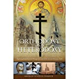 Orthodoxy and Heterodoxy: Exploring Belief Systems through the Lens of the Ancient Christian Faith by Fr. Andrew Stephen Damick (2011-05-12)