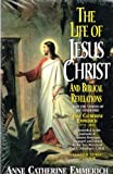 Life of Jesus Christ and Biblical Revelations, Anne C. Emmerich, 089555125X