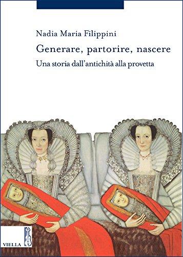 Generare, Partorire, Nascere: Una Storia Dallantichita Alla Provetta