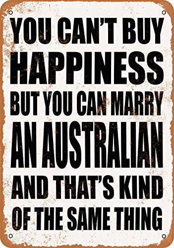 Wall-Color 7 x 10 Metal Sign - You Can't Buy Happiness BUT You CAN Marry an Australian - Vintage Look -