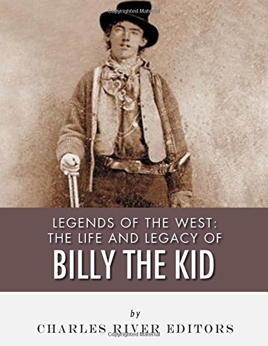 Read Online Legends of the West: The Life and Legacy of Billy the Kid ebook