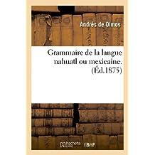 Grammaire de la Langue Nahuatl Ou Mexicaine. (Éd.1875)