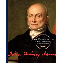 John Quincy Adams: Our Sixth President