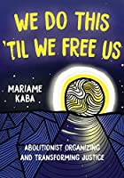We Do This Til We Free Us: Abolitionist Organizing and Transforming Justice