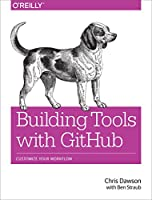 Building Tools with GitHub: Customize Your Workflow Front Cover
