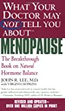 What Your Doctor May Not Tell You About Menopause (TM): The Breakthrough Book on Natural Hormone Balance