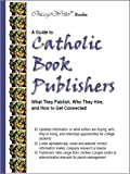 A Guide to Catholic Book Publishers, ChicagoWriter Books, 1933048301