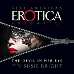 The Best American Erotica, Volume 11: The Devil in Her Eye | Susie Bright,Claire Tristram,Steve Almond