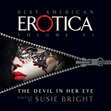 The Best American Erotica, Volume 11: The Devil in Her Eye Audiobook by Susie Bright, Claire Tristram, Steve Almond Narrated by David Shih, Elenna Stauffer, Ian August