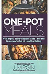 ONE-POT MEALS: 44 Simple, Tasty Recipes That Take the Guesswork Out of Healthy Eating Paperback