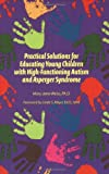 Practical Solutions for Educating Young Children with High Functioning Autism and Asperger Syndrome, Mary Jane Weiss, 1934575143