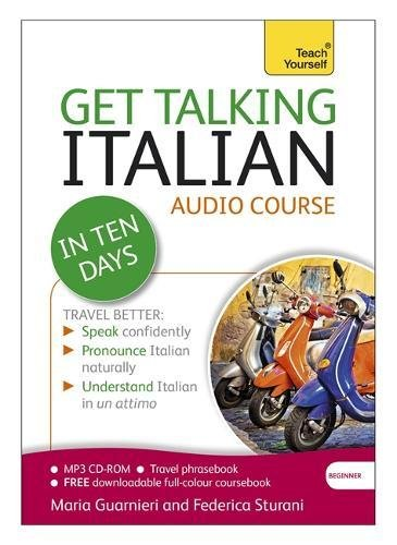 Get Talking Italian in Ten Days Beginner Audio Course: The essential introduction to speaking and understanding (Teach Yourself)