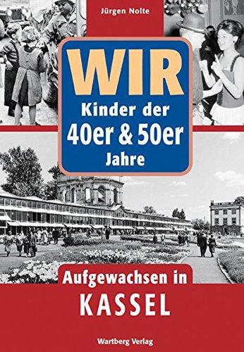 Wir Kinder der 40er & 50er Jahre - Aufgewachsen in Kassel
