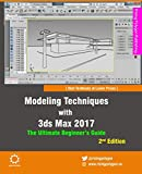 Modeling Techniques with 3ds Max 2017 - The Ultimate Beginner's Guide, 2nd Edition