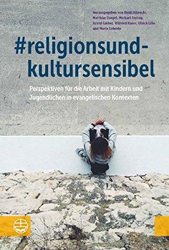 #religionsundkultursensibel: Perspektiven für die Arbeit mit Kindern und Jugendlichen in evangelischen Kontexten Gebundenes Buch – 1. Oktober 2018 Heidi Albrecht Matthias Dargel Michael Freitag Astrid Giebel