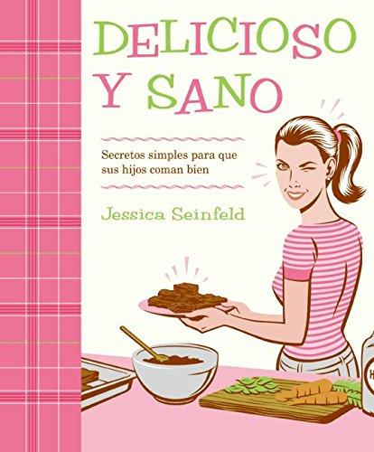Delicioso y Sano: Secretos Simples para que Sus Hijos Coman Bien (Spanish Edition) by Rayo