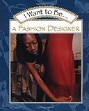 I Want to Be a Fashion Designer, Stephanie Maze, 0152019383