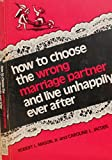 img - for How to Choose the Wrong Marriage Partner and Live Unhappily Ever After book / textbook / text book