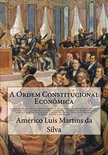 A ORDEM CONSTITUCIONAL ECONÔMICA: Constitucionalização da Ordem Econômica. Principios Consticionais Econômicos. Propriedades na Ordem Econômica. Desenvolvimento ... SFN. (DIREITO ECONÔMICO Livro 2)