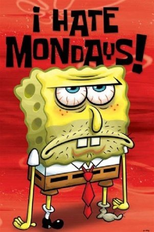 Spongebob Squarepants I Hate Mondays Cartoon Tv Humour Poster 24 X 36 Inches