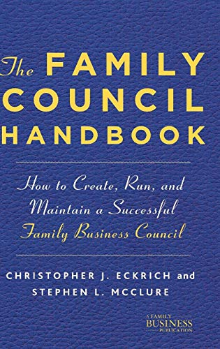 (The Family Council Handbook: How to Create, Run, and Maintain a Successful Family Business Council (A Family Business Publication))
