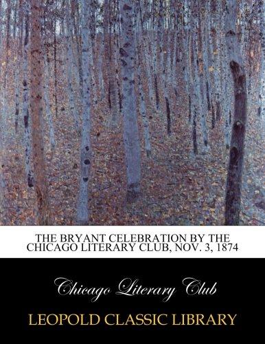 The Bryant celebration by the Chicago Literary Club, Nov. 3, 1874 pdf
