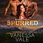 Spurred: Steele Ranch, Book 1 | Vanessa Vale