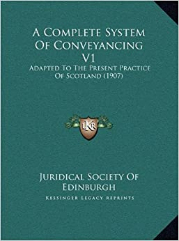 Book A Complete System Of Conveyancing V1: Adapted To The Present Practice Of Scotland (1907)
