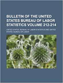 Bulletin of the united states bureau of labor statistics volume 212 214 united states bureau - United states bureau of statistics ...