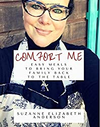 Comfort Me: Easy Meals to Bring Your Family Back to the Table